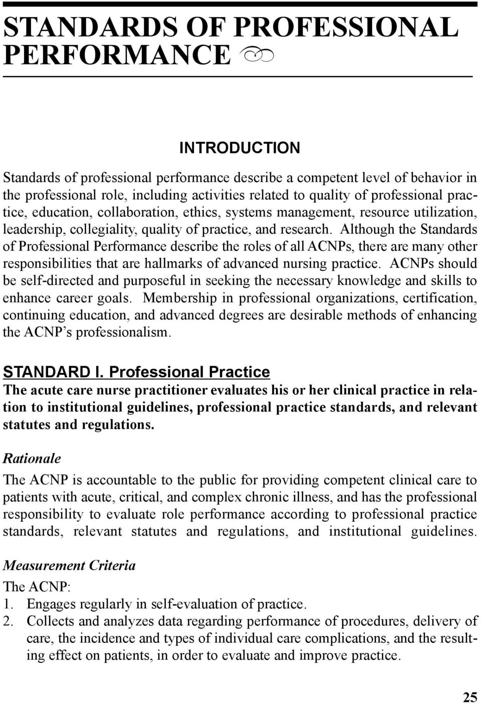 Although the Standards of Professional Performance describe the roles of all ACNPs, there are many other responsibilities that are hallmarks of advanced nursing practice.