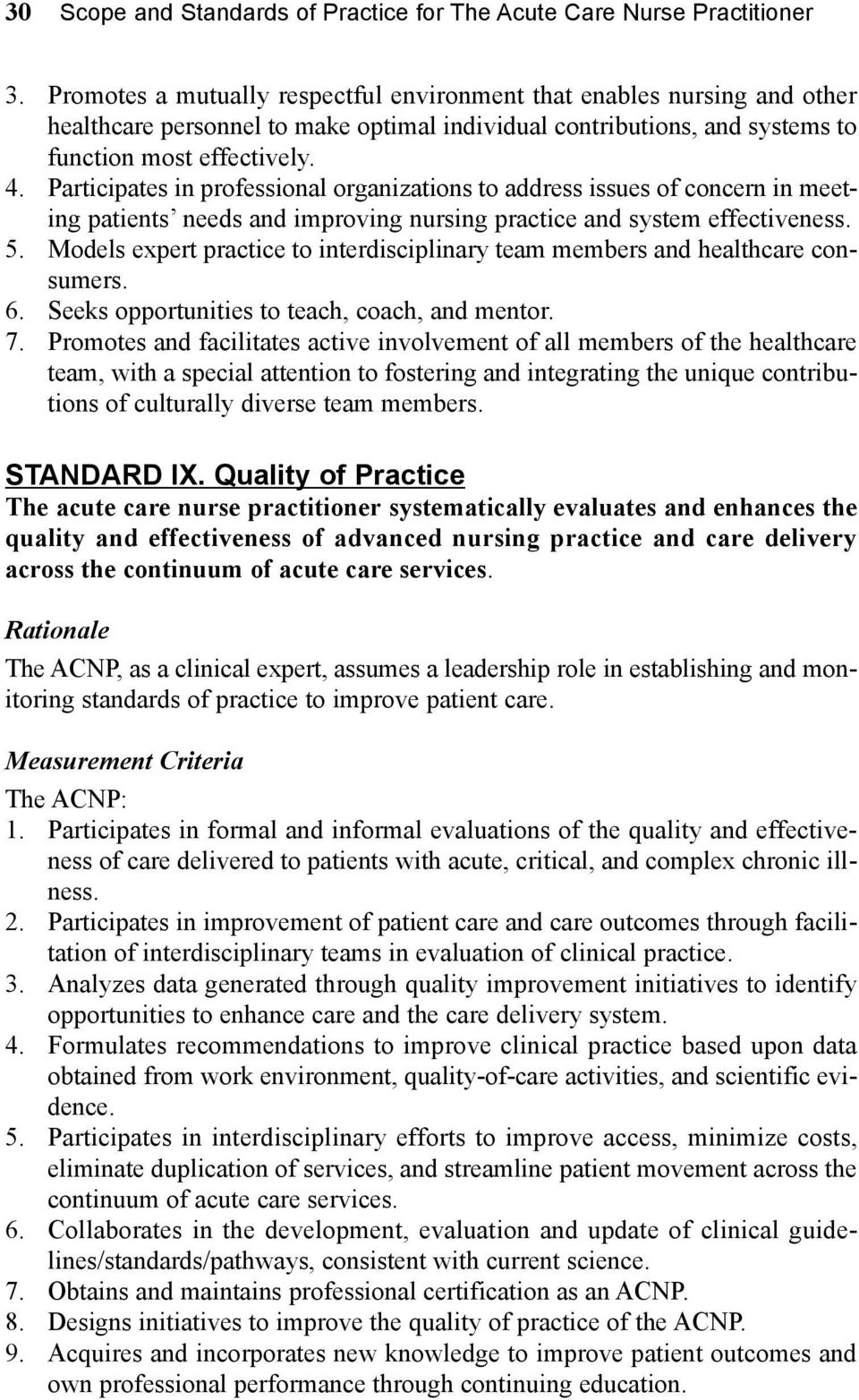 Participates in professional organizations to address issues of concern in meeting patients needs and improving nursing practice and system effectiveness. 5.