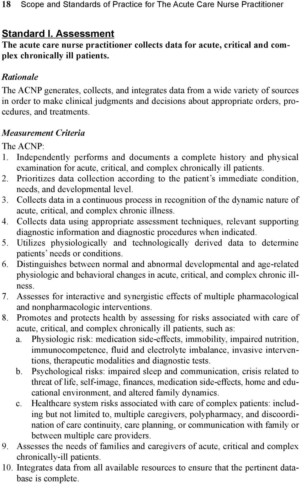 The ACNP generates, collects, and integrates data from a wide variety of sources in order to make clinical judgments and decisions about appropriate orders, procedures, and treatments. 1.