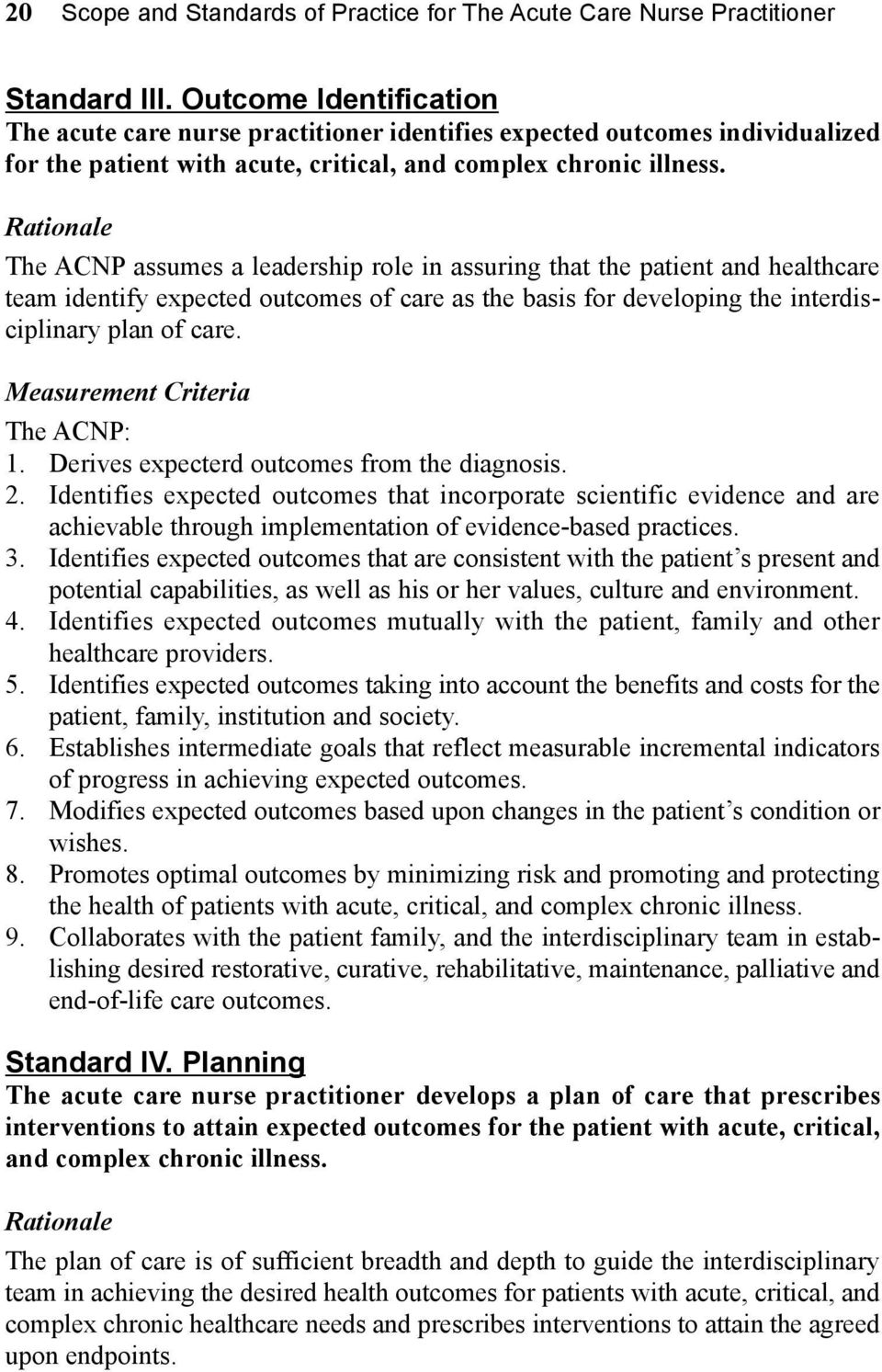 The ACNP assumes a leadership role in assuring that the patient and healthcare team identify expected outcomes of care as the basis for developing the interdisciplinary plan of care. 1.