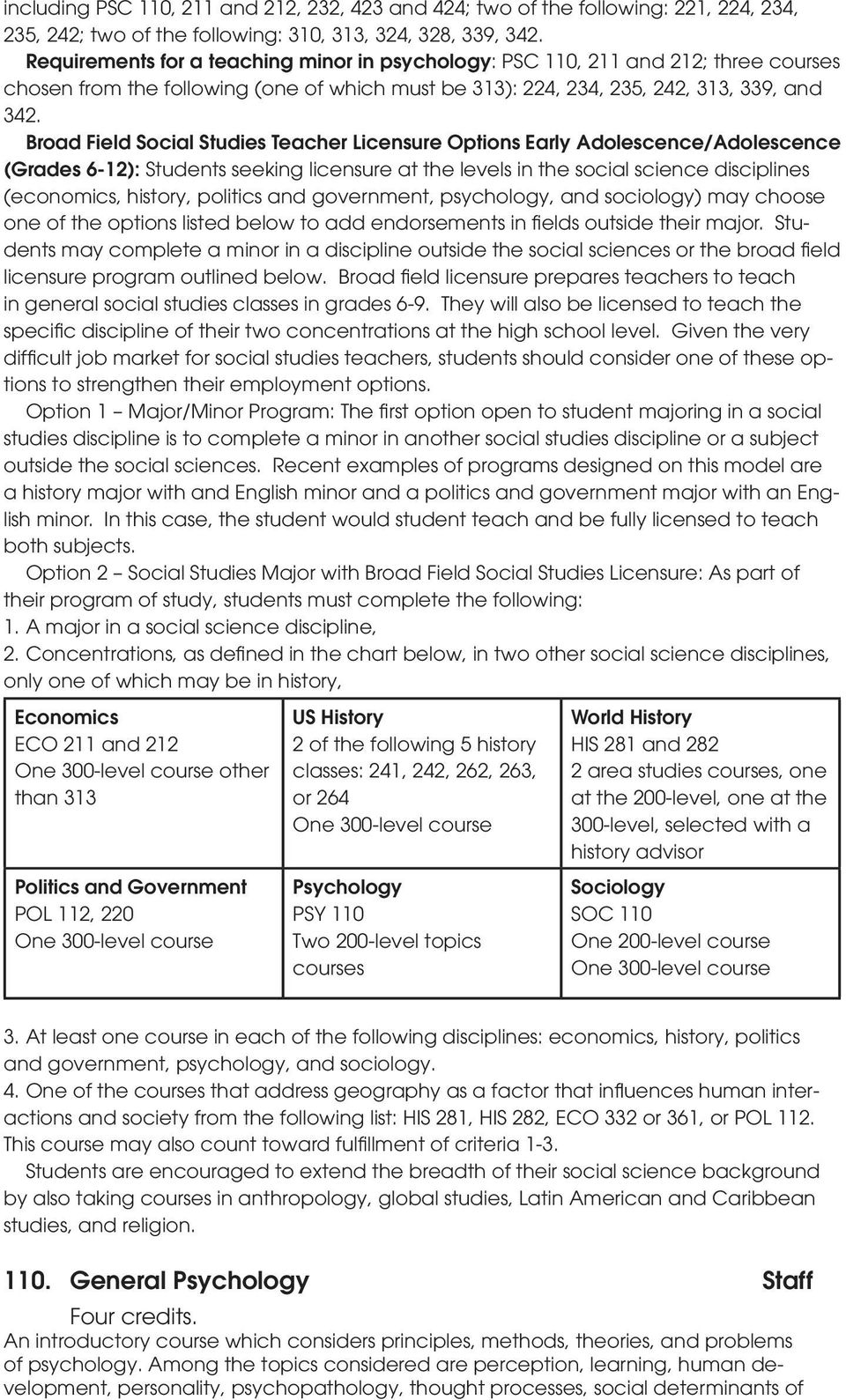 Broad Field Social Studies Teacher Licensure Options Early Adolescence/Adolescence (Grades 6-12): Students seeking licensure at the levels in the social science disciplines (economics, history,