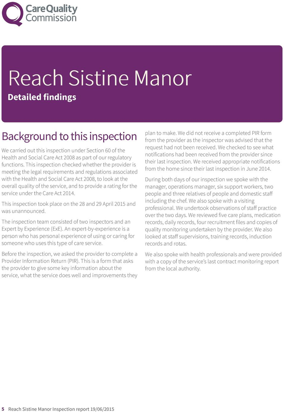 to provide a rating for the service under the Care Act 2014. This inspection took place on the 28 and 29 April 2015 and was unannounced.