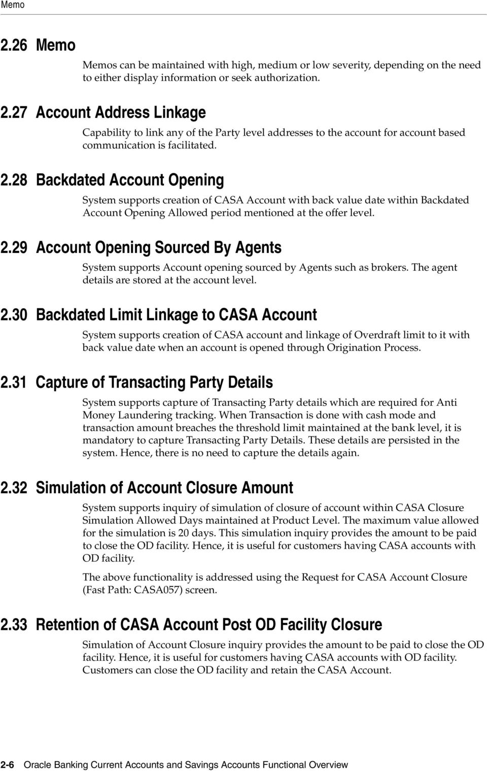 29 Account Opening Sourced By Agents System supports Account opening sourced by Agents such as brokers. The agent details are stored at the account level. 2.