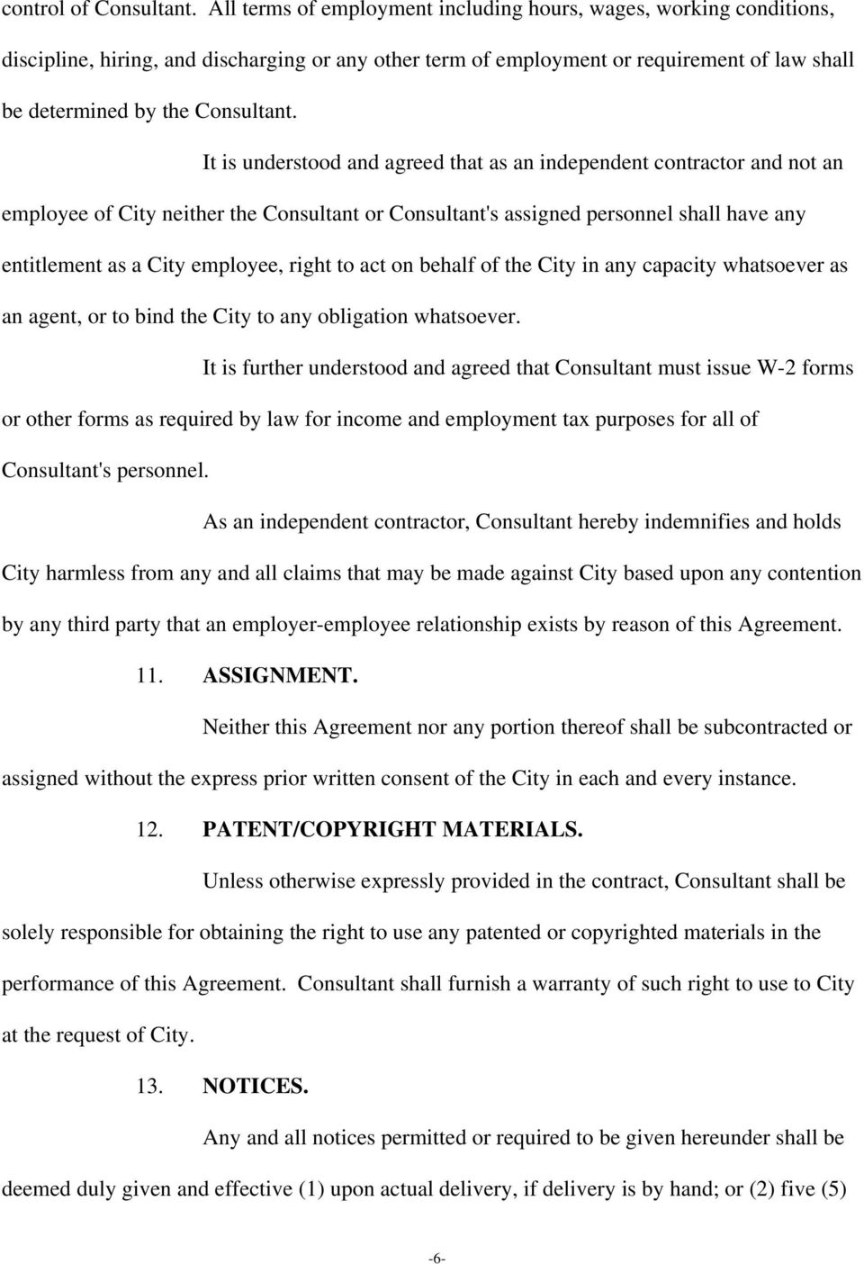 It is understood and agreed that as an independent contractor and not an employee of City neither the Consultant or Consultant's assigned personnel shall have any entitlement as a City employee,