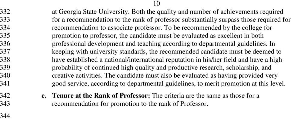 To be recommended by the college for promotion to professor, the candidate must be evaluated as excellent in both professional development and teaching according to departmental guidelines.