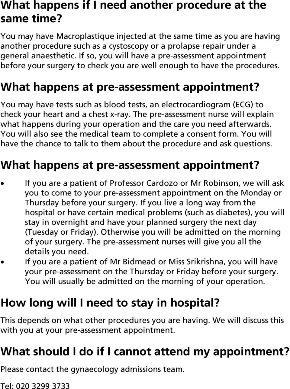 If so, you will have a pre-assessment appointment before your surgery to check you are well enough to have the procedures. What happens at pre-assessment appointment?
