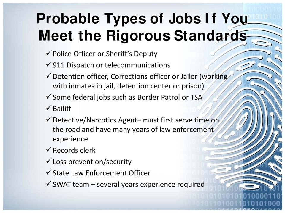 such as Border Patrol or TSA Bailiff Detective/Narcotics Agent must first serve time on the road and have many years of law