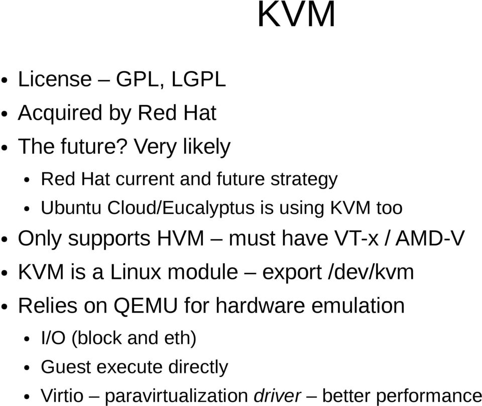 Only supports HVM must have VT-x / AMD-V KVM is a Linux module export /dev/kvm Relies on