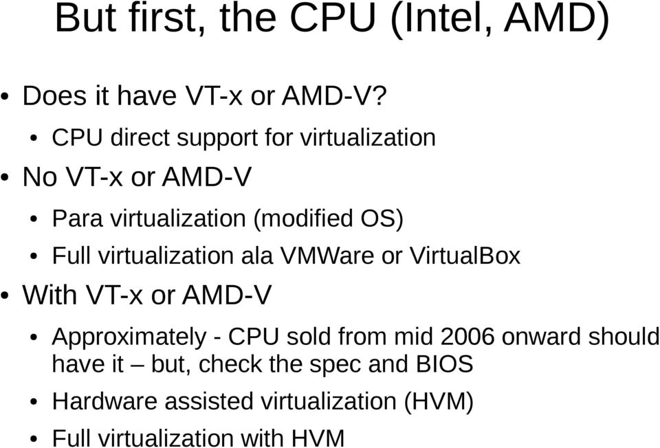 Full virtualization ala VMWare or VirtualBox With VT-x or AMD-V Approximately - CPU sold