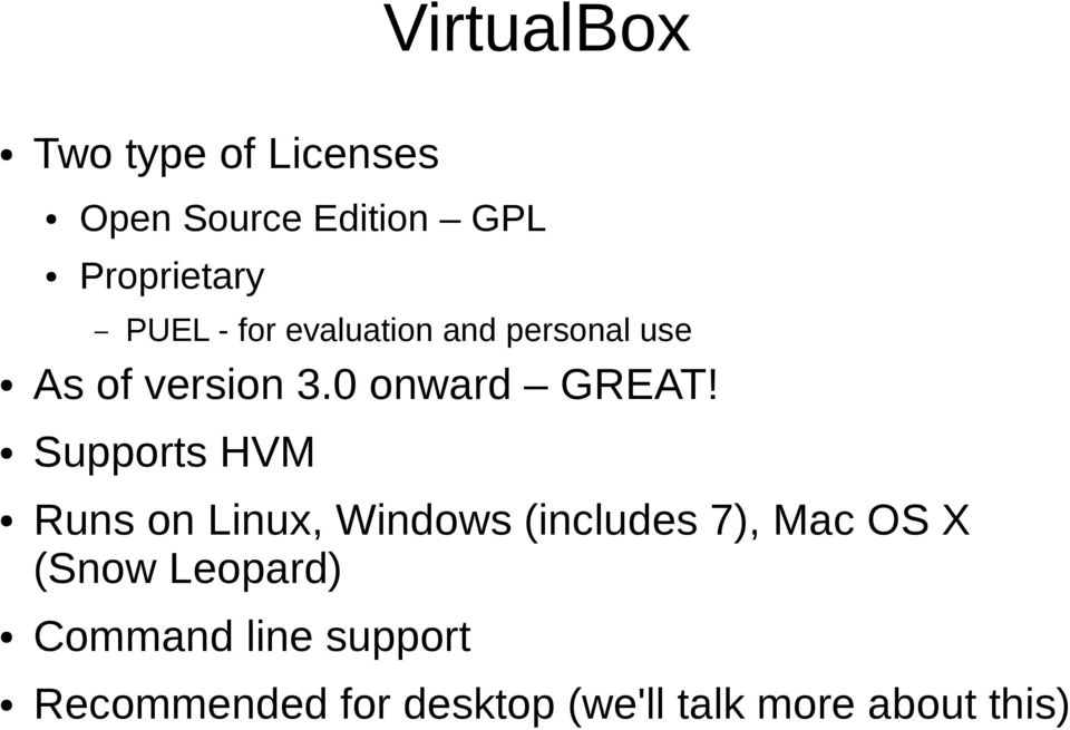 Supports HVM Runs on Linux, Windows (includes 7), Mac OS X (Snow