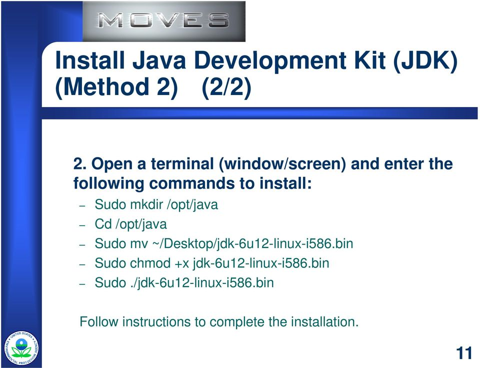 mkdir /opt/java Cd /opt/java Sudo mv ~/Desktop/jdk-6u12-linux-i586.