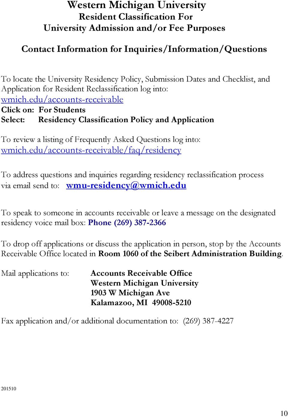 edu/accounts-receivable Click on: For Students Select: Residency Classification Policy and Application To review a listing of Frequently Asked Questions log into: wmich.