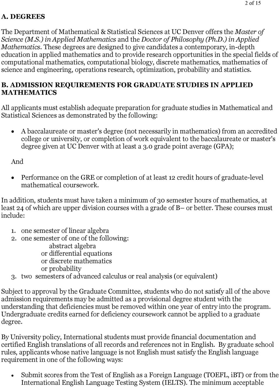 These degrees are designed to give candidates a contemporary, in-depth education in applied mathematics and to provide research opportunities in the special fields of computational mathematics,