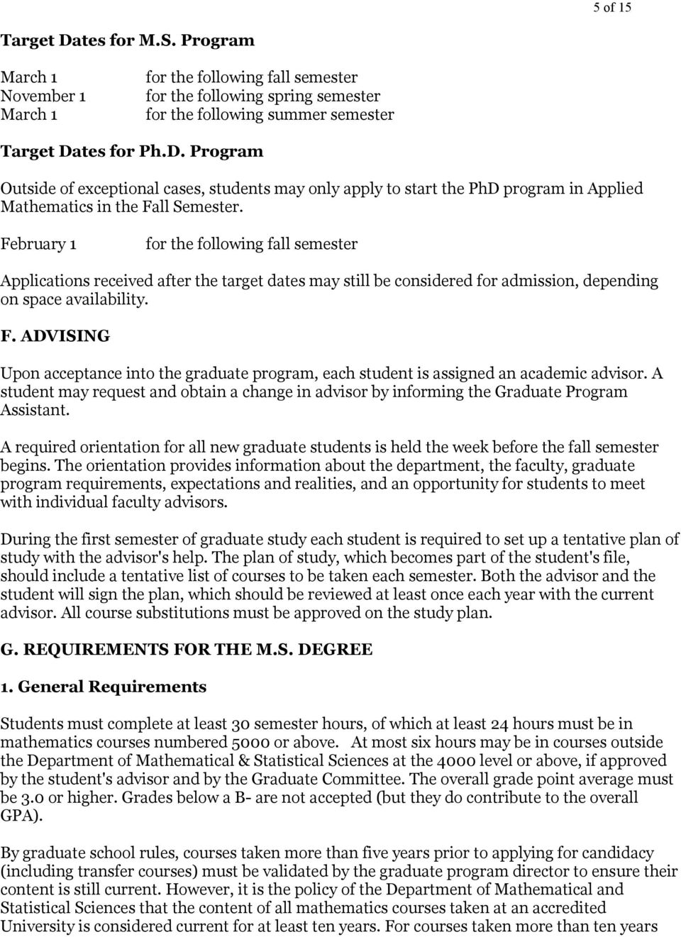ADVISING Upon acceptance into the graduate program, each student is assigned an academic advisor. A student may request and obtain a change in advisor by informing the Graduate Program Assistant.
