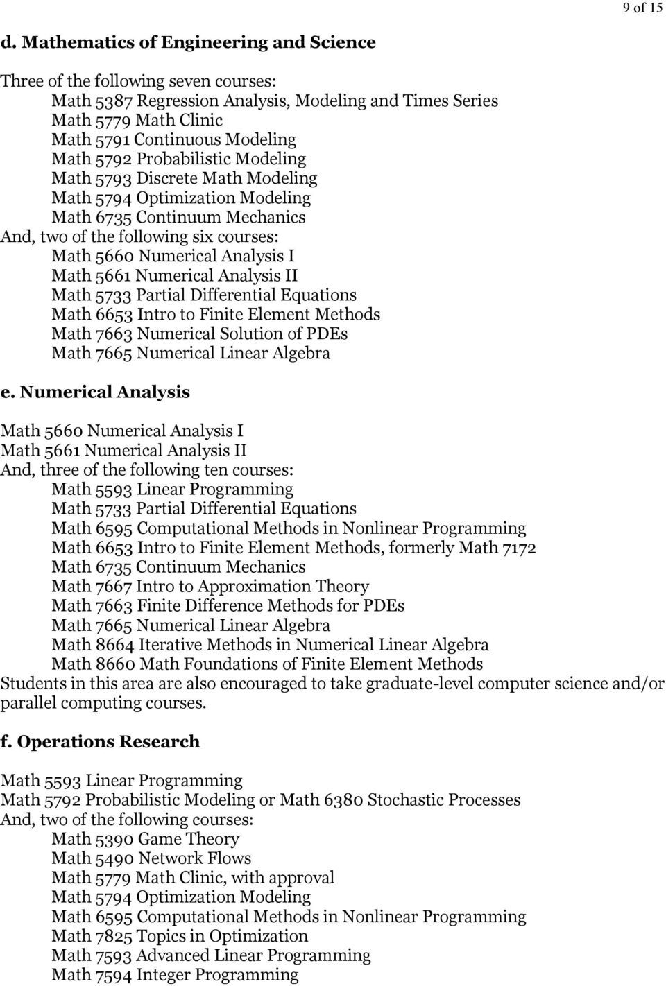 Probabilistic Modeling Math 5793 Discrete Math Modeling Math 5794 Optimization Modeling Math 6735 Continuum Mechanics And, two of the following six courses: Math 5660 Numerical Analysis I Math 5661