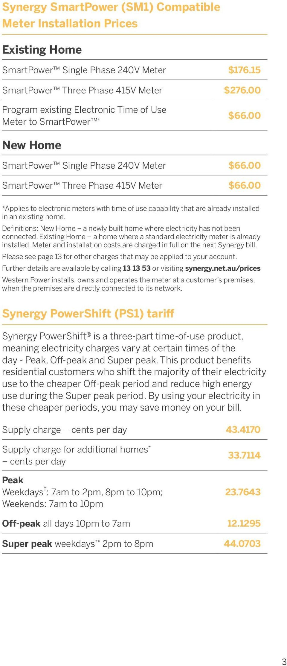 00 *Applies to electronic meters with time of use capability that are already installed in an existing home. Definitions: New Home a newly built home where electricity has not been connected.