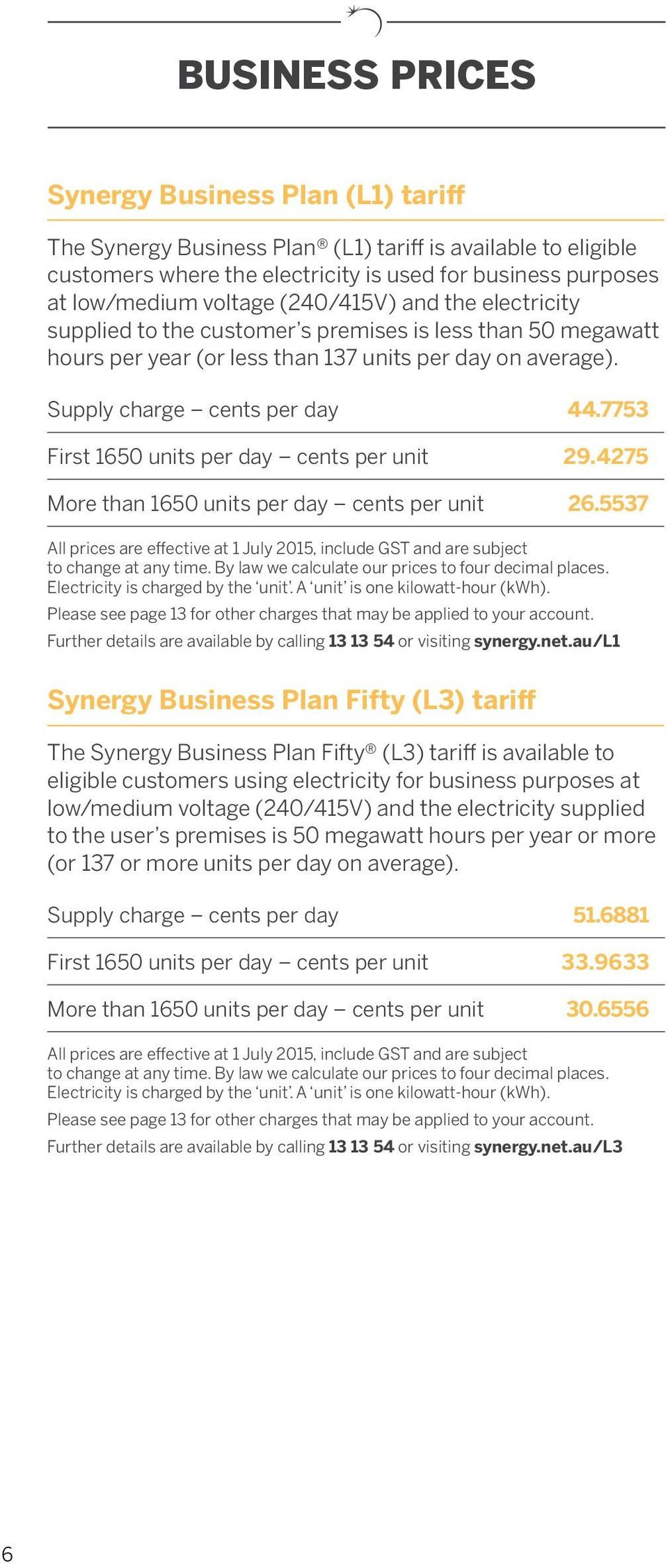 7753 First 1650 units per day cents per unit 29.4275 More than 1650 units per day cents per unit 26.5537 Further details are available by calling 13 13 54 or visiting synergy.net.