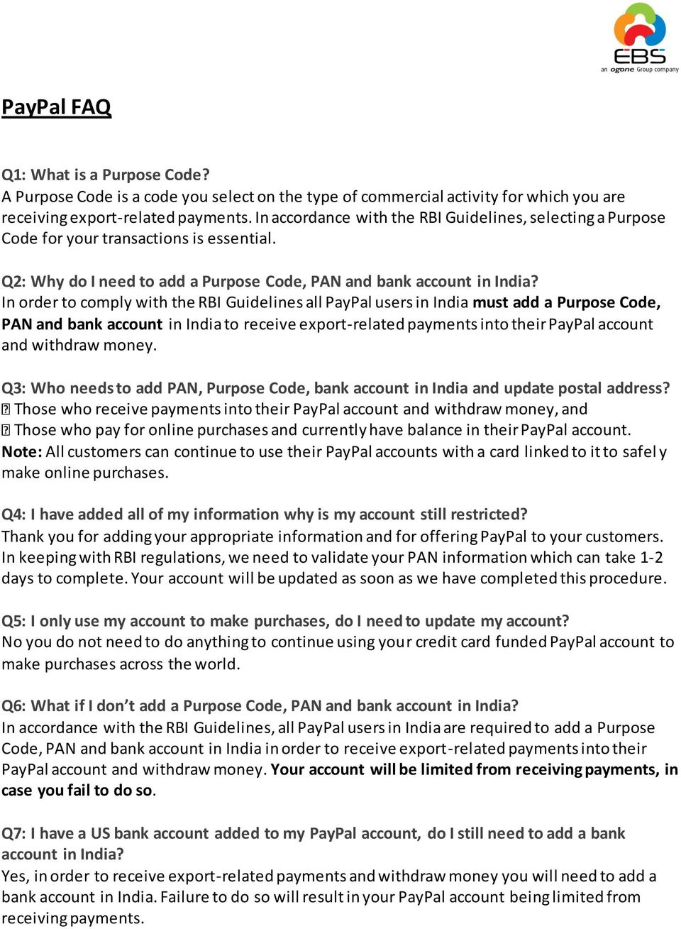 In order to comply with the RBI Guidelines all PayPal users in India must add a Purpose Code, PAN and bank account in India to receive export-related payments into their PayPal account and withdraw