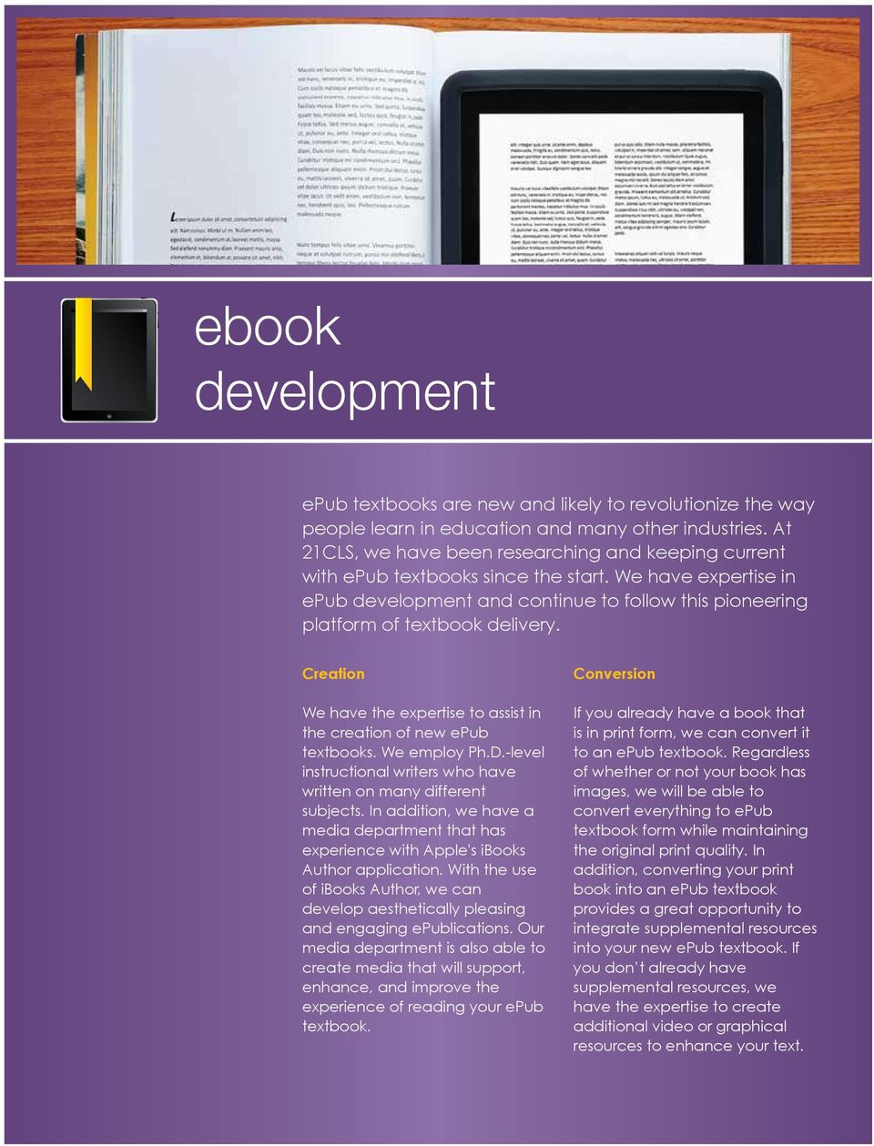 Creation We have the expertise to assist in the creation of new epub textbooks. We employ Ph.D.-level instructional writers who have written on many different subjects.