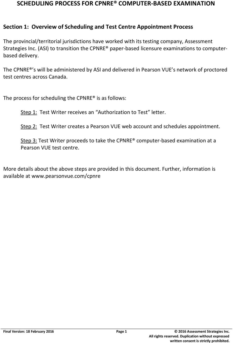 The CPNRE s will be administered by ASI and delivered in Pearson VUE s  network of