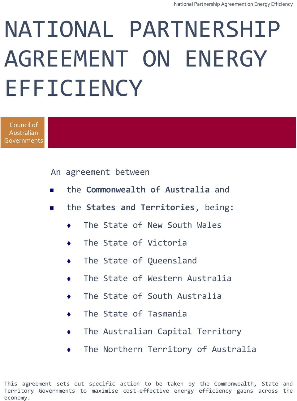 State of South Australia The State of Tasmania The Australian Capital Territory The Northern Territory of Australia This agreement sets out