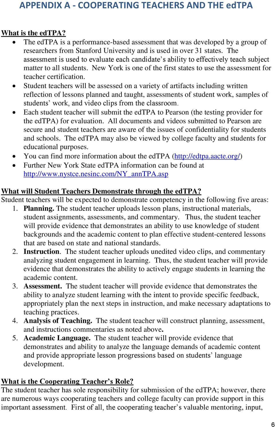 The assessment is used to evaluate each candidate s ability to effectively teach subject matter to all students. New York is one of the first states to use the assessment for teacher certification.