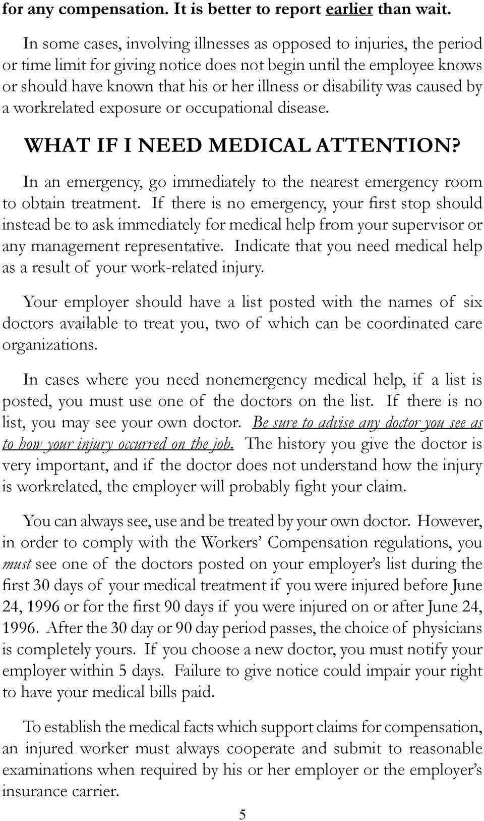 disability was caused by a workrelated exposure or occupational disease. WHAT IF I NEED MEDICAL ATTENTION? In an emergency, go immediately to the nearest emergency room to obtain treatment.