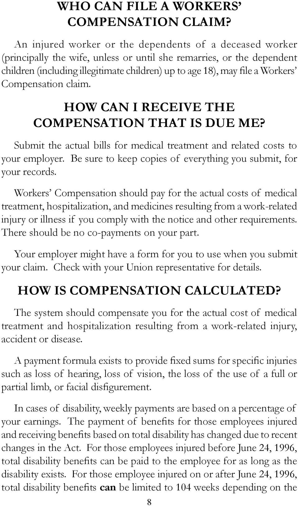 Workers Compensation claim. HOW CAN I RECEIVE THE COMPENSATION THAT IS DUE ME? Submit the actual bills for medical treatment and related costs to your employer.