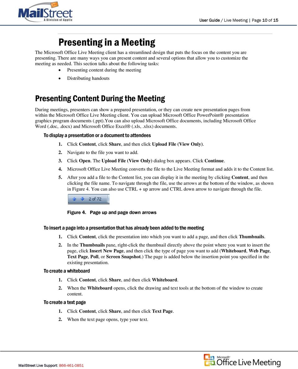 This section talks about the following tasks: Presenting content during the meeting Distributing handouts Presenting Content During the Meeting During meetings, presenters can show a prepared