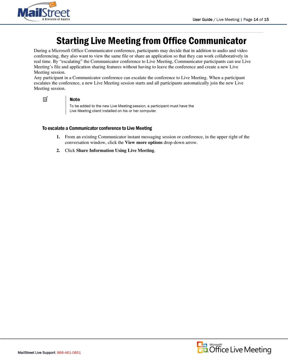 By escalating the Communicator conference to Live Meeting, Communicator participants can use Live Meeting s file and application sharing features without having to leave the conference and create a