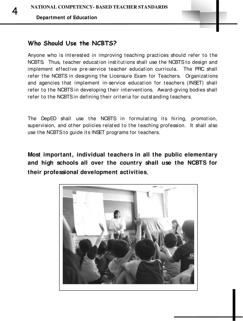 The PRC shall refer the NCBTS in designing the Licensure Exam for Teachers.
