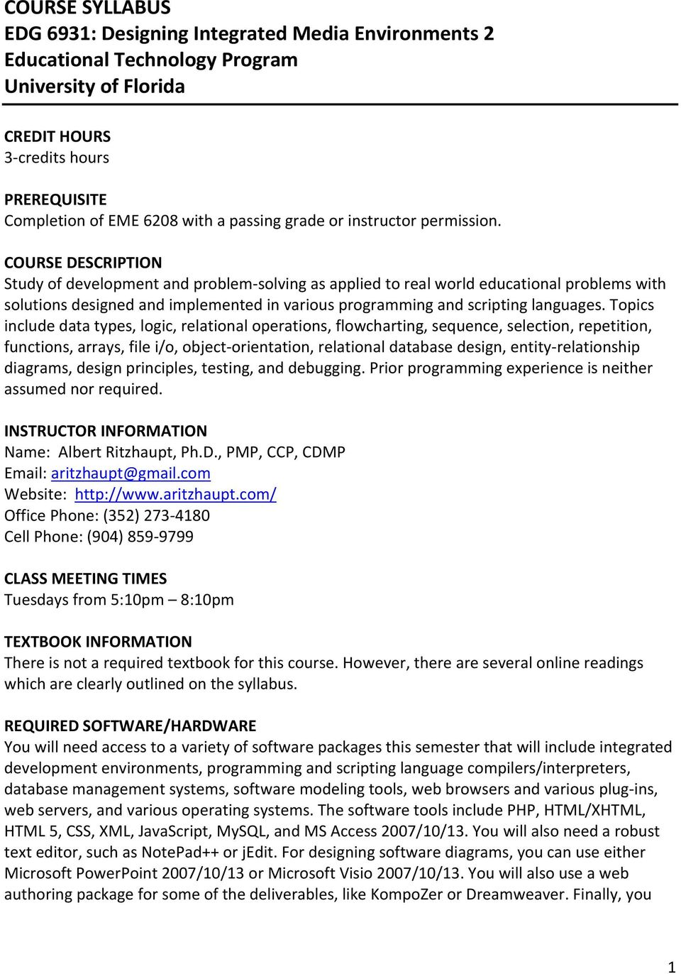 COURSE DESCRIPTION Study of development and problem solving as applied to real world educational problems with solutions designed and implemented in various programming and scripting languages.