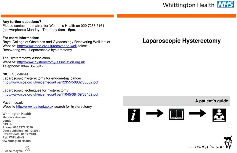 uk/recovering-well select Recovering well: Laparoscopic hysterectomy Laparoscopic Hysterectomy The Hysterectomy Association Website: http://www.hysterectomy-association.org.