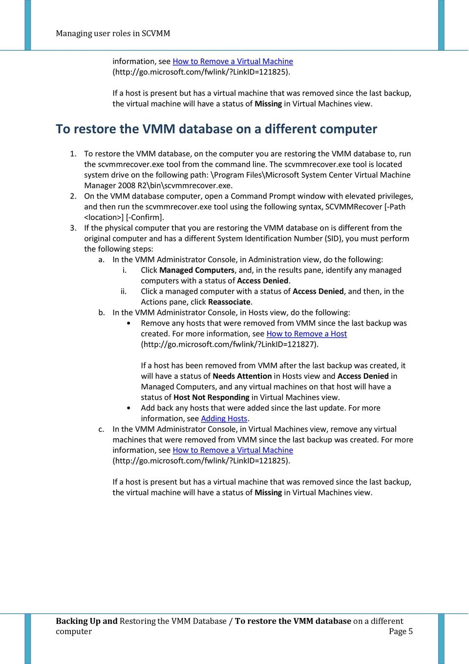 To restore the VMM database on a different computer 1. To restore the VMM database, on the computer you are restoring the VMM database to, run the scvmmrecover.exe tool from the command line.