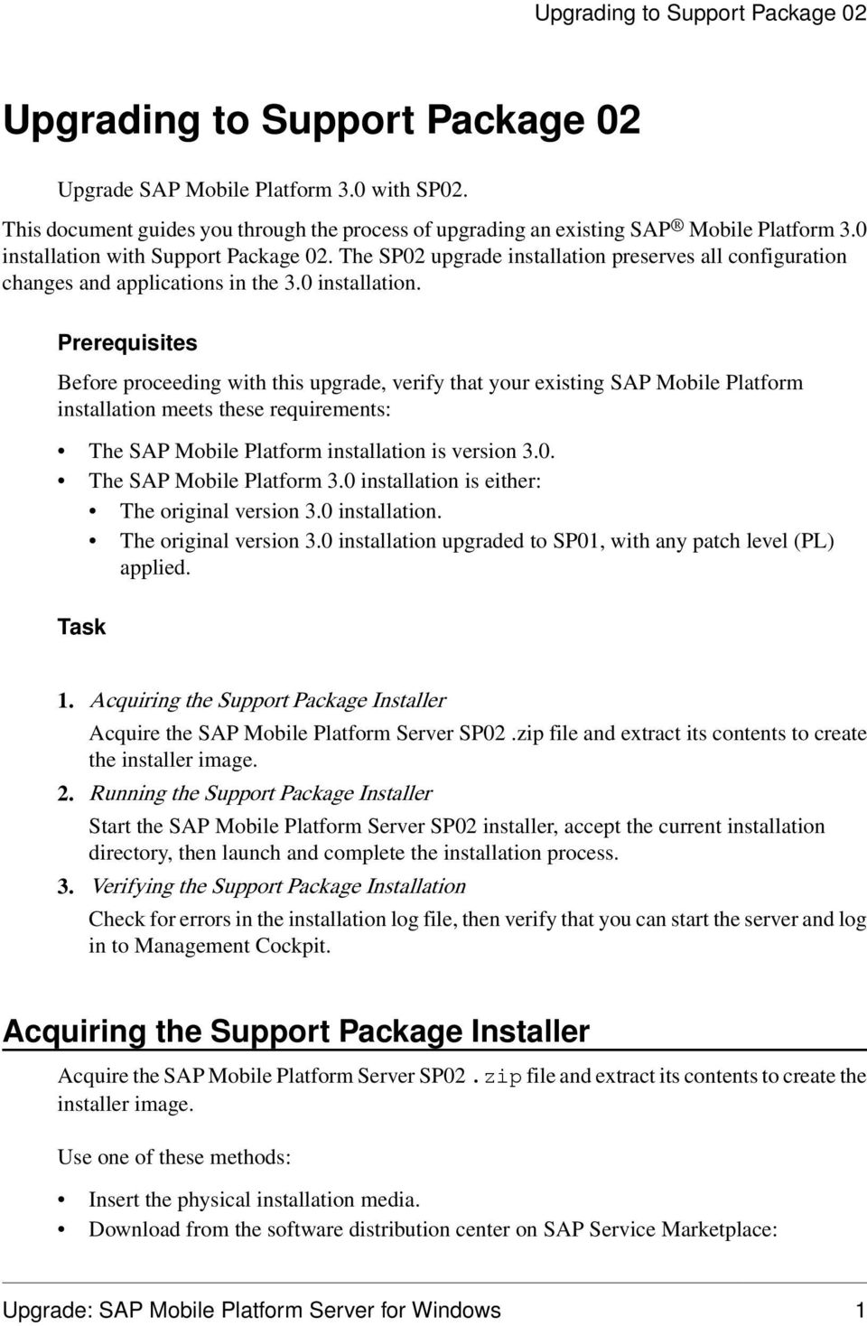 with Support Package 02. The SP02 upgrade installation preserves all configuration changes and applications in the 3.0 installation.