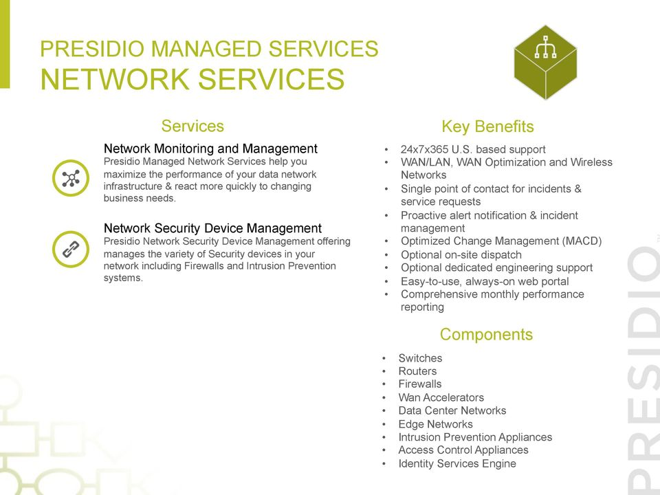 S. based support WAN/LAN, WAN Optimization and Wireless Networks Single point of contact for incidents & service requests Proactive alert notification & incident management Optimized Change (MACD)