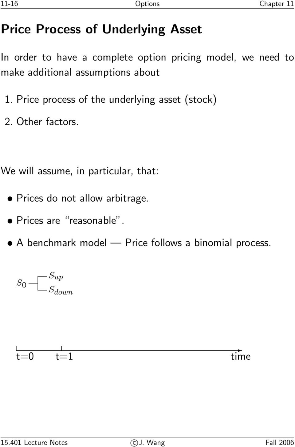 Other factors. We will assume, in particular, that: Prices do not allow arbitrage. Prices are reasonable.