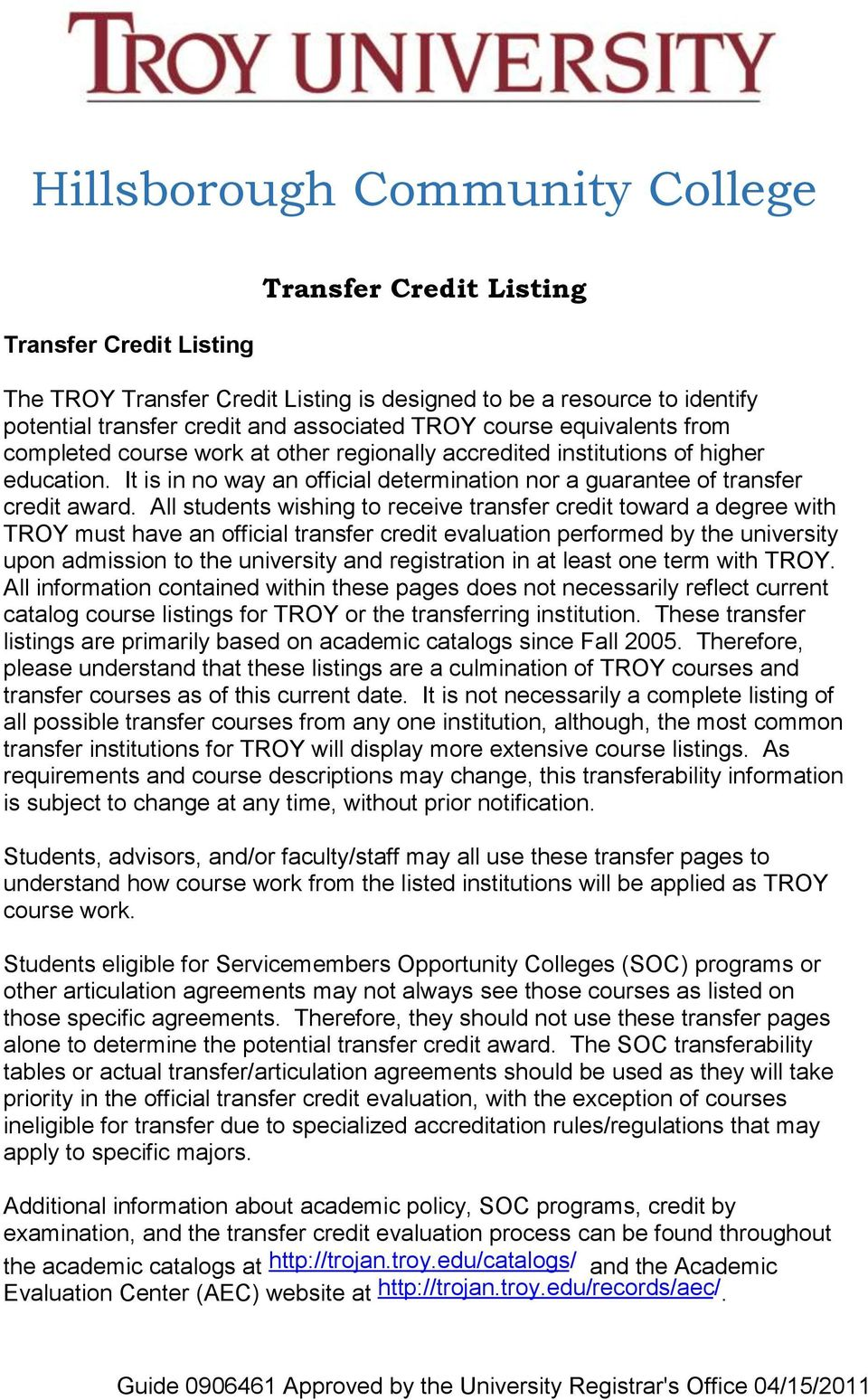 All students wishing to receive transfer credit toward a degree with must have an official transfer credit evaluation performed by the university upon admission to the university and registration in