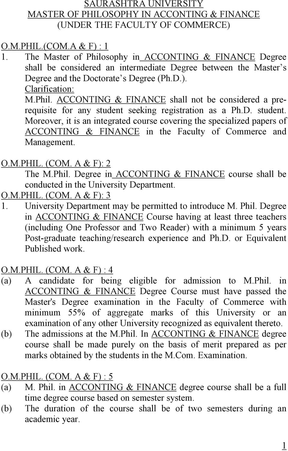 D. student. Moreover, it is an integrated course covering the specialized papers of ACCONTING & FINANCE in the Faculty of Commerce and Management. O.M.PHIL. (COM. A & F): 2 The M.Phil.