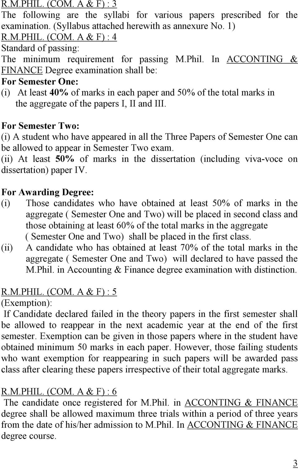 For Semester Two: (i) A student who have appeared in all the Three Papers of Semester One can be allowed to appear in Semester Two exam.