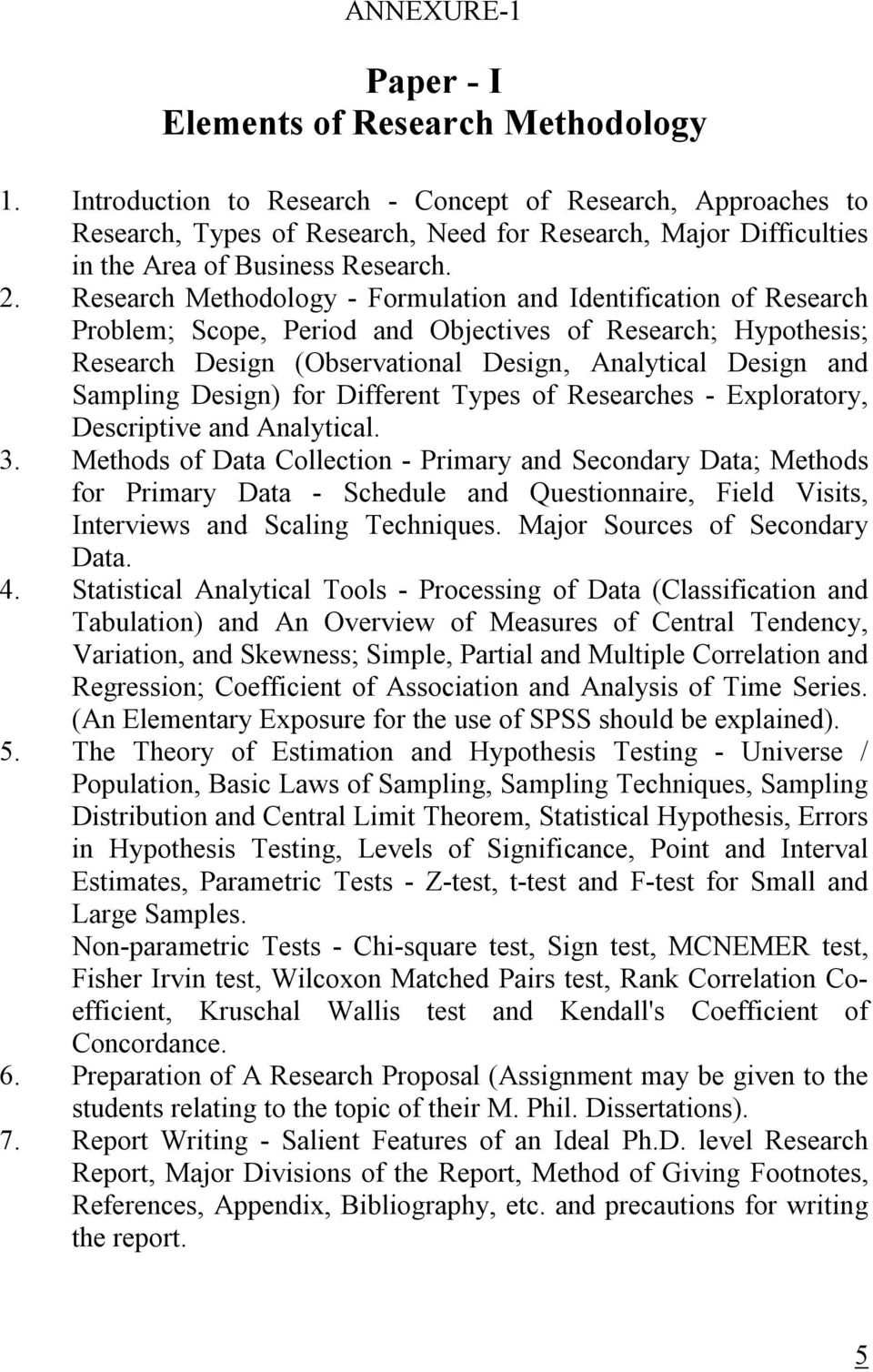 Research Methodology - Formulation and Identification of Research Problem; Scope, Period and Objectives of Research; Hypothesis; Research Design (Observational Design, Analytical Design and Sampling