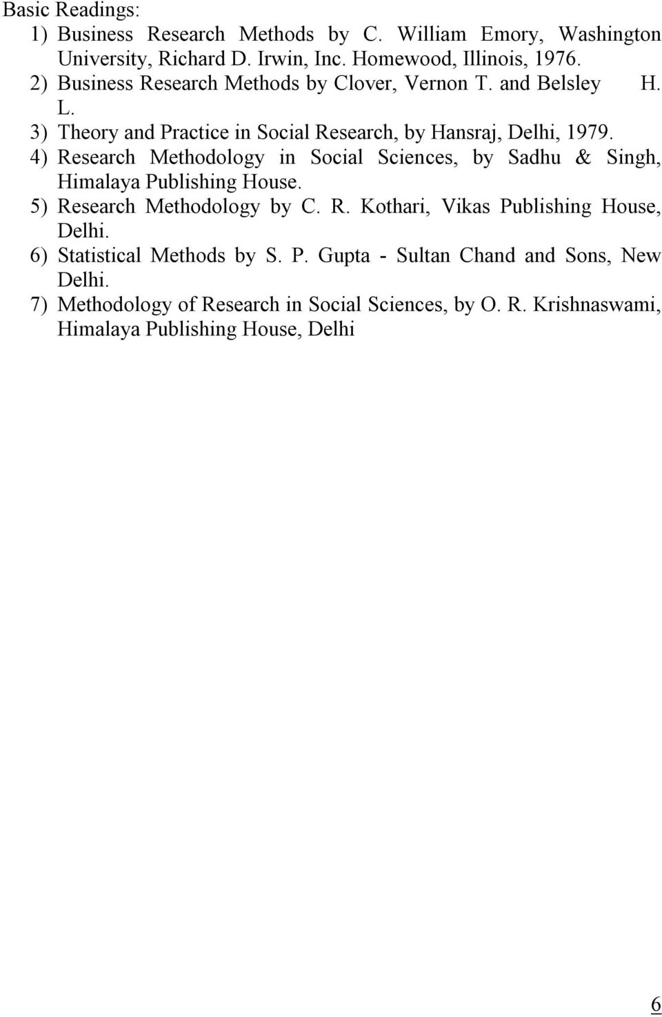 4) Research Methodology in Social Sciences, by Sadhu & Singh, Himalaya Publishing House. 5) Research Methodology by C. R. Kothari, Vikas Publishing House, Delhi.
