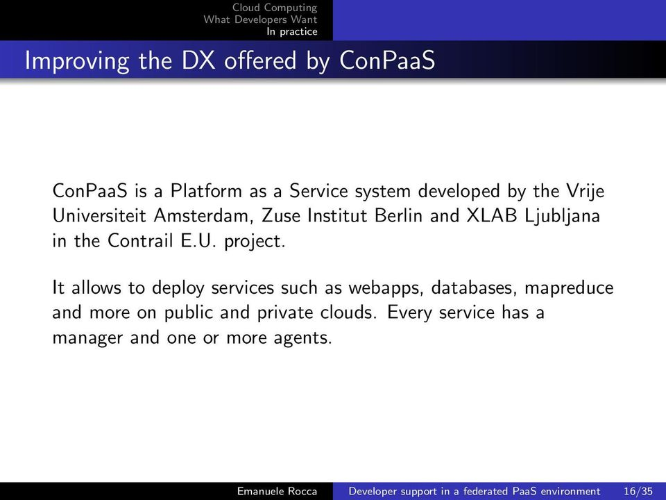 It allows to deploy services such as webapps, databases, mapreduce and more on public and private clouds.
