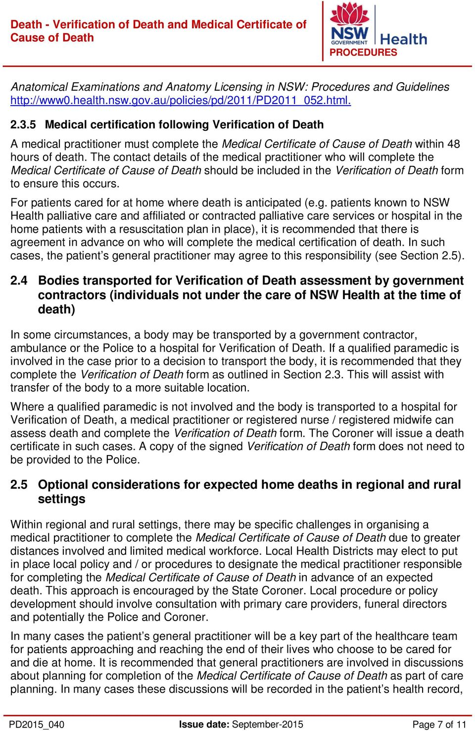 The contact details of the medical practitioner who will complete the Medical Certificate of should be included in the Verification of Death form to ensure this occurs.