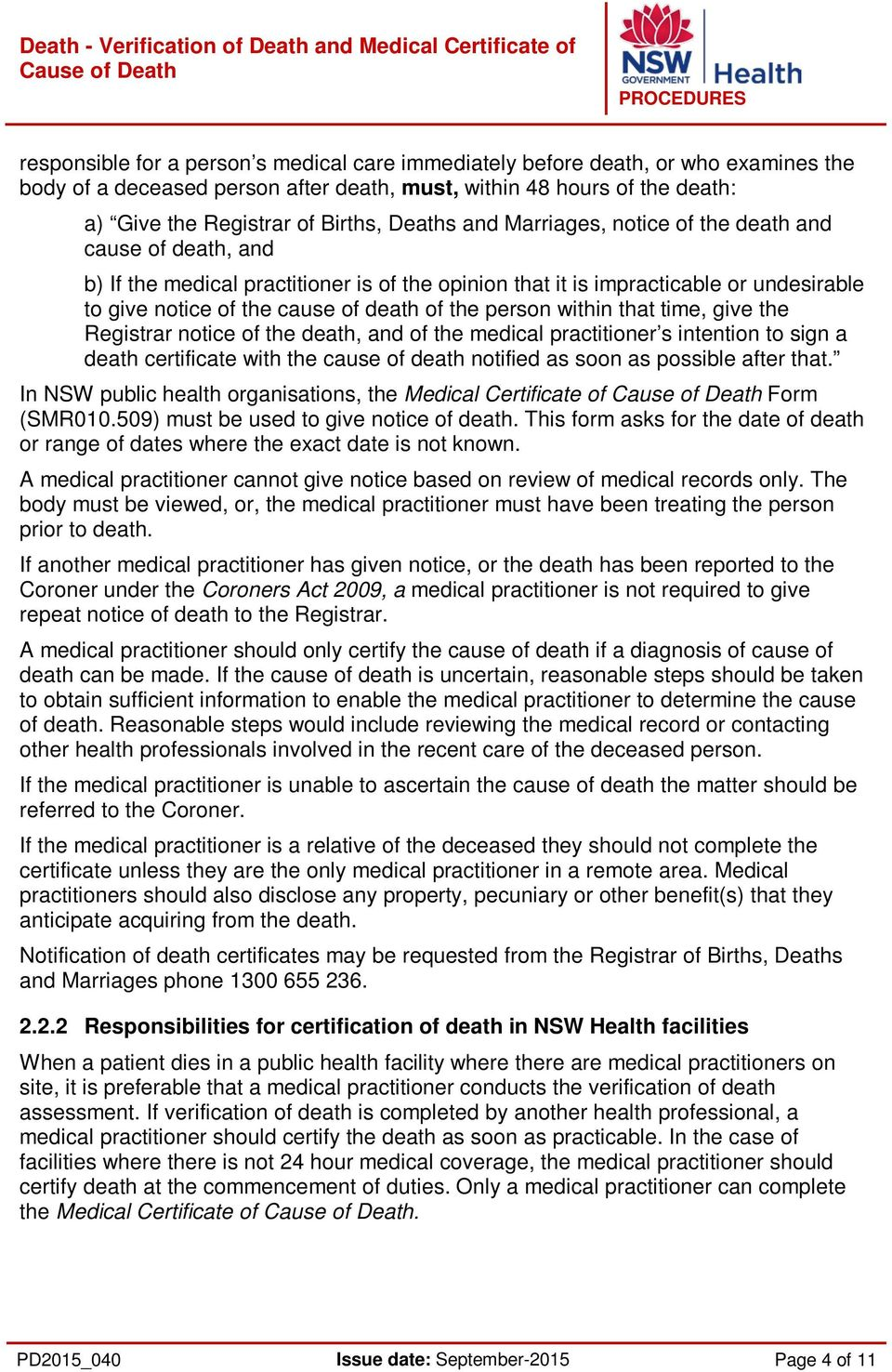 person within that time, give the Registrar notice of the death, and of the medical practitioner s intention to sign a death certificate with the cause of death notified as soon as possible after
