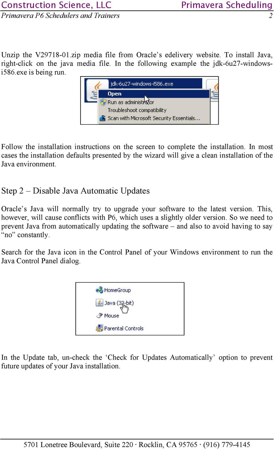 In most cases the installation defaults presented by the wizard will give a  clean installation of. Primavera P6 ...