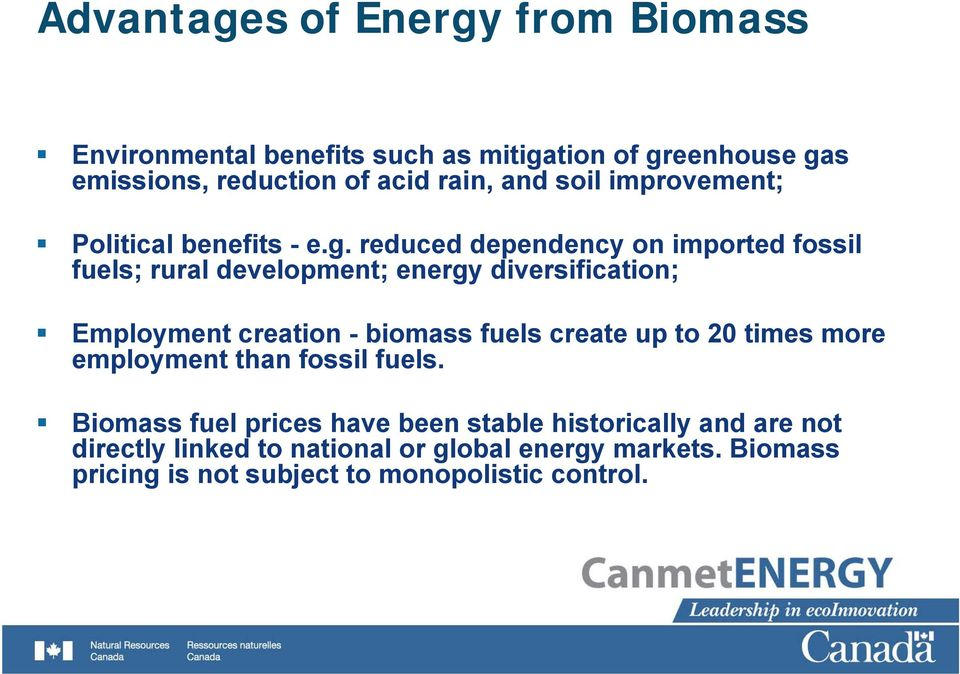 reduced dependency on imported fossil fuels; rural development; energy diversification; Employment creation - biomass fuels create