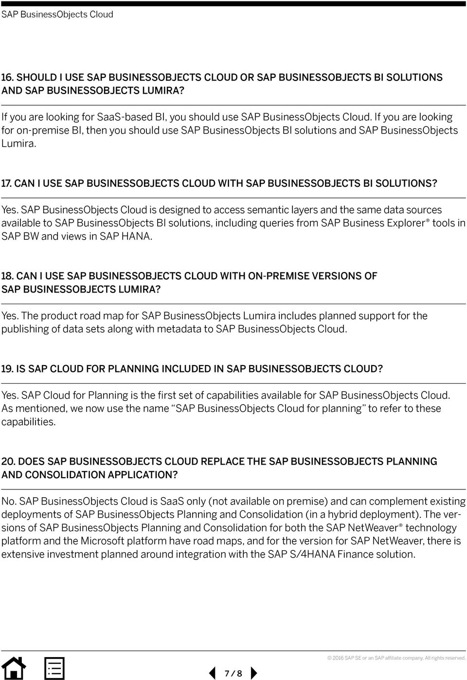 CAN I USE SAP BUSINESSOBJECTS CLOUD WITH SAP BUSINESSOBJECTS BI SOLUTIONS? Yes.