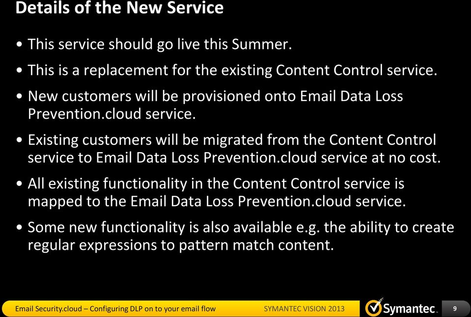 Existing customers will be migrated from the Content Control service to Email Data Loss Prevention.cloud service at no cost.