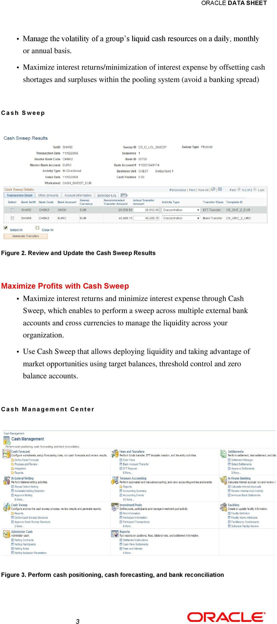 Review and Update the Cash Sweep Results Maximize Profits with Cash Sweep Maximize interest returns and minimize interest expense through Cash Sweep, which enables to perform a sweep across multiple